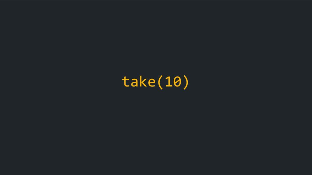 take(10)