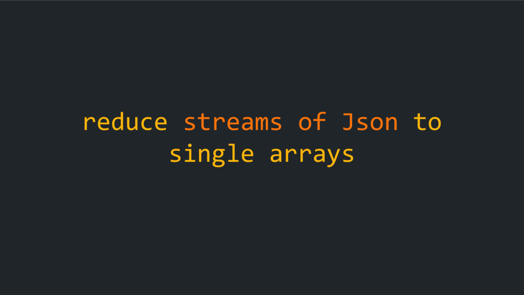 reduce streams of Json to single arrays