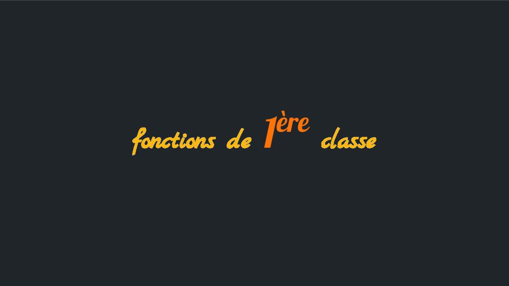 fonctions de 1ère classe