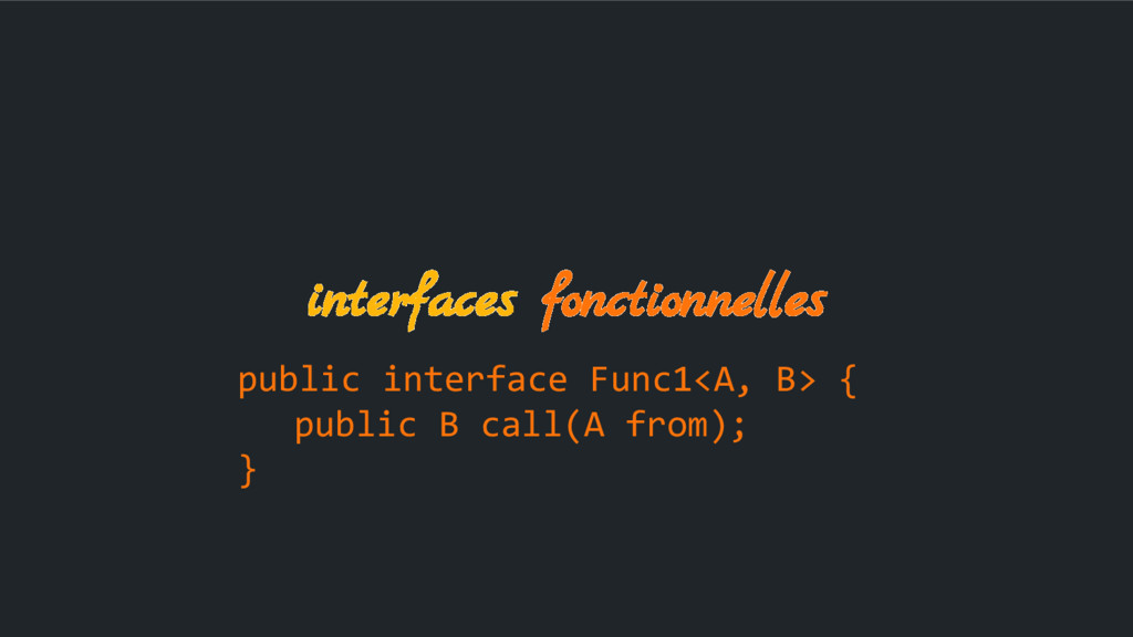 interfaces fonctionnelles public interface Func...