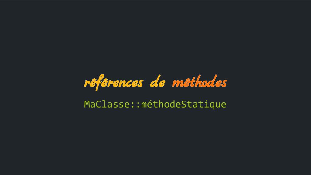 références de méthodes MaClasse::méthodeStatique