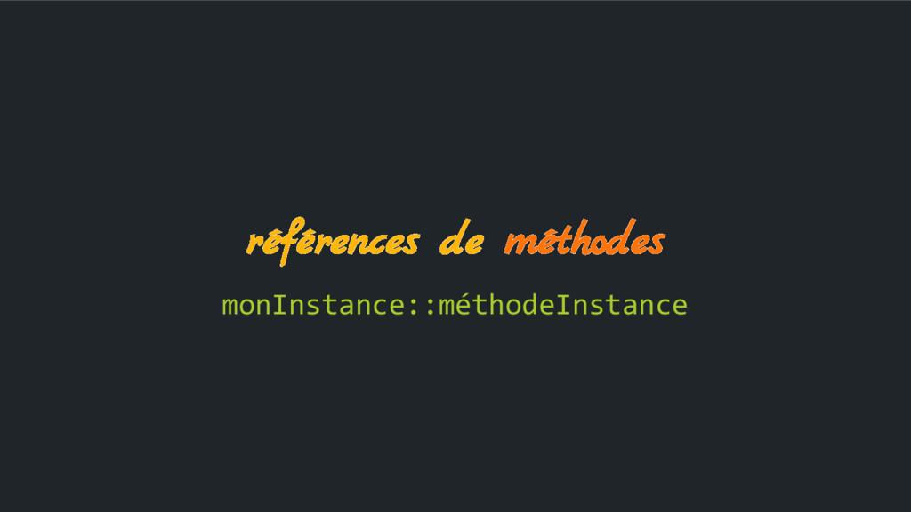 références de méthodes monInstance::méthodeInst...