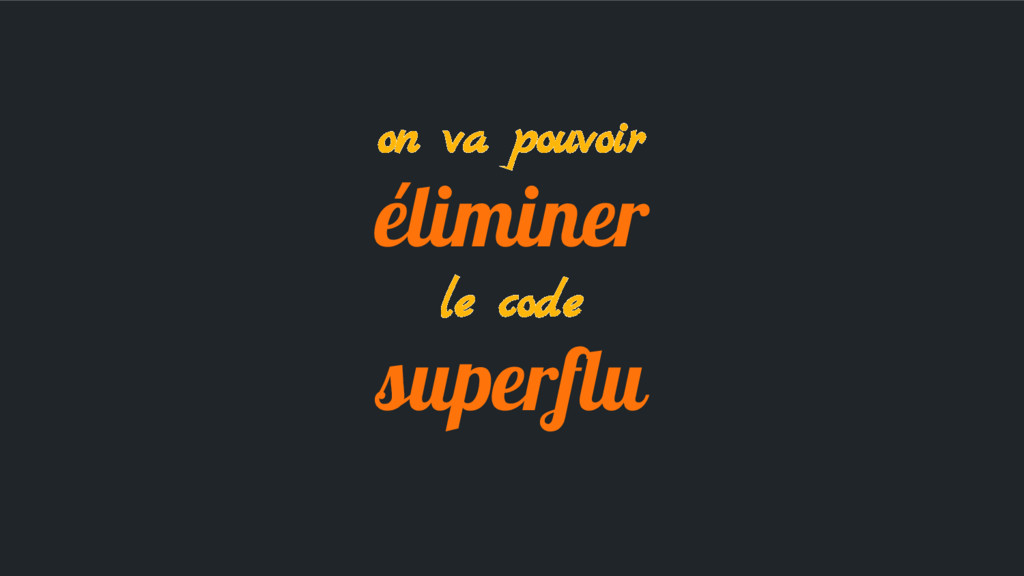 on va pouvoir éliminer le code superflu