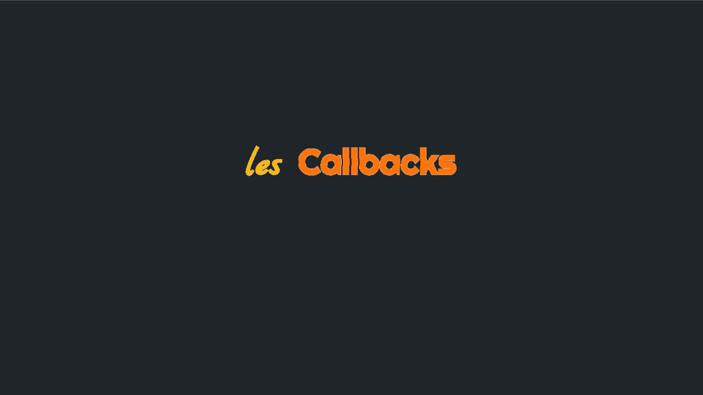les Callbacks