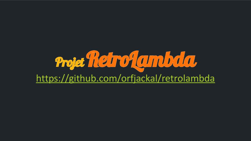 Projet RetroLambda https://github.com/orfjackal...