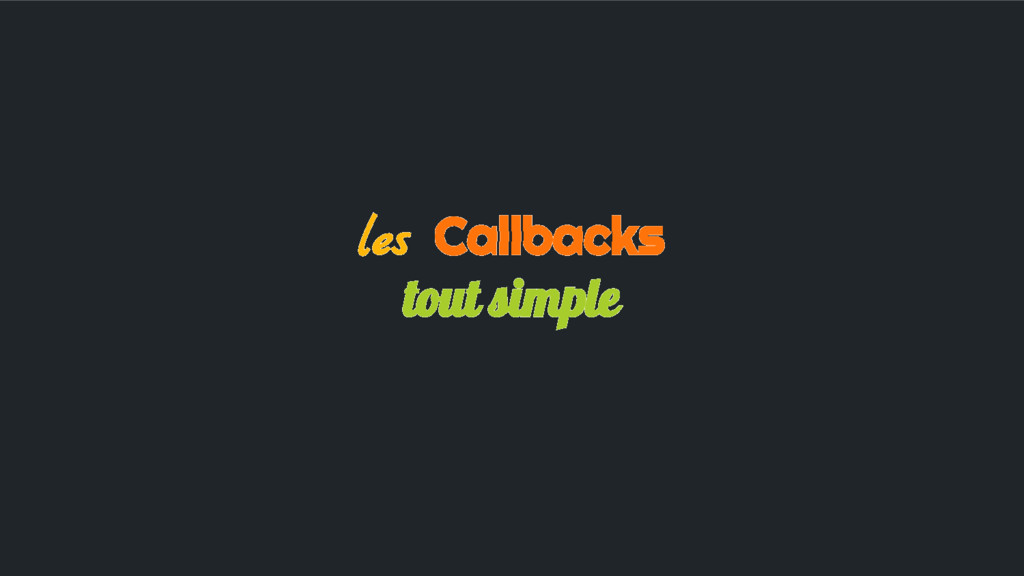 les Callbacks tout simple