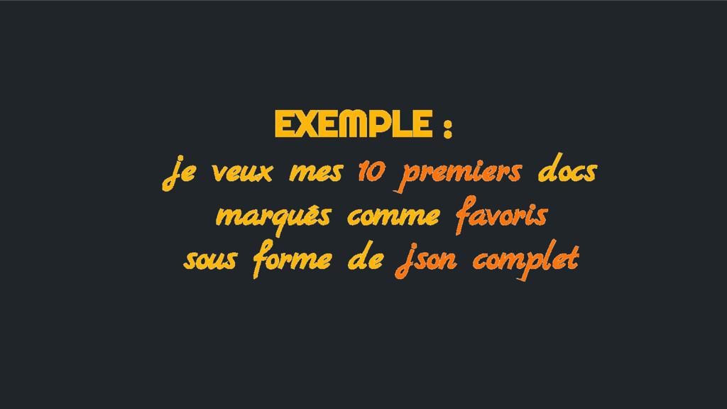 EXEMPLE : je veux mes 10 premiers docs marqués ...