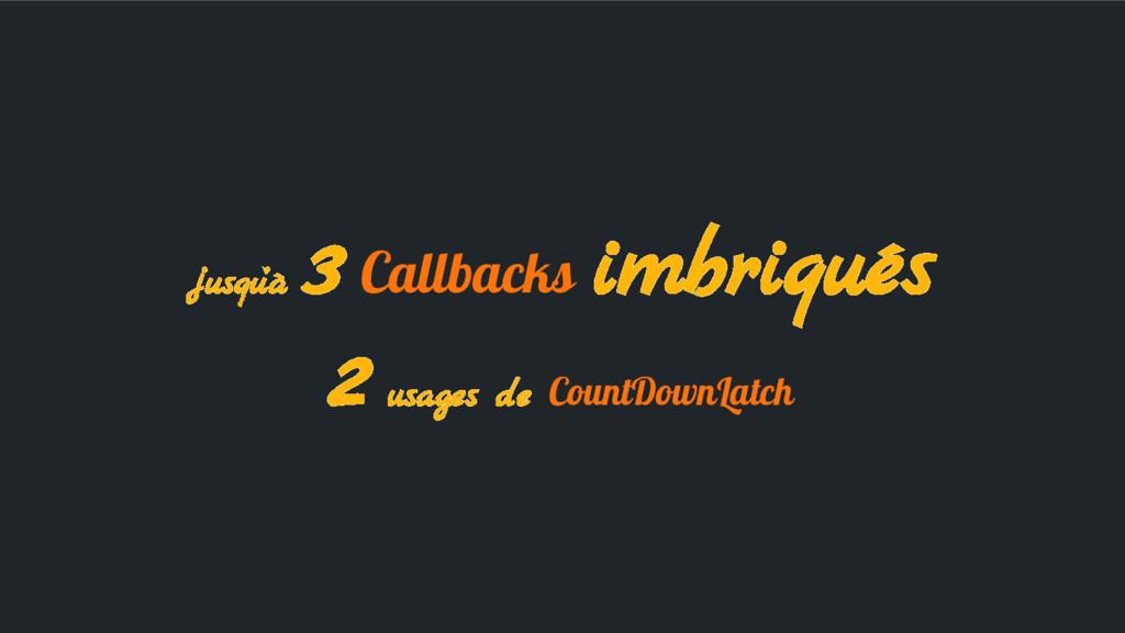 jusqu'à 3 Callbacks imbriqués 2 usages de Count...