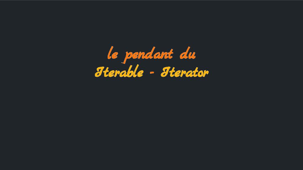 le pendant du Iterable - Iterator