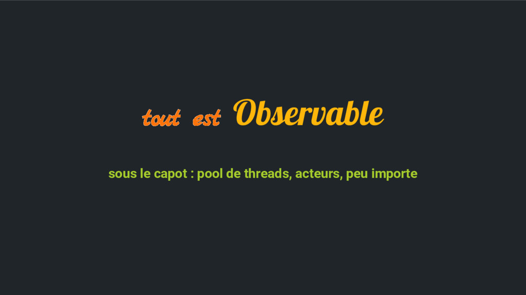 tout est Observable sous le capot : pool de thr...