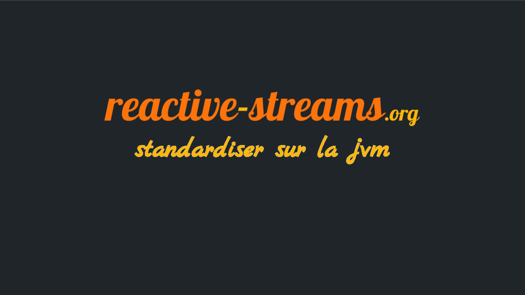 reactive-streams.org standardiser sur la jvm