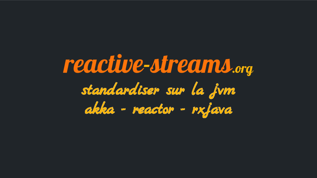 reactive-streams.org standardiser sur la jvm ak...