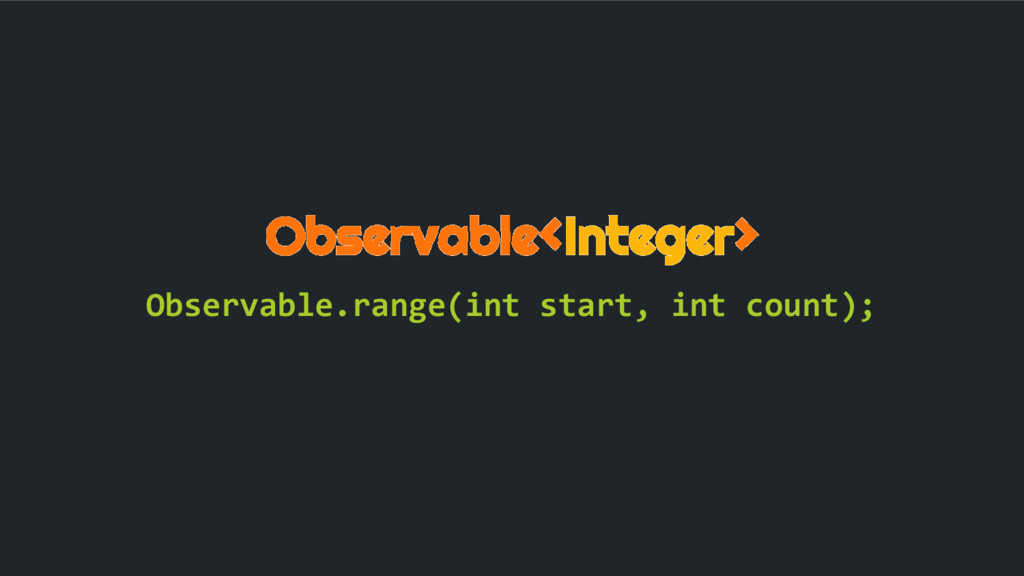 Observable<Integer> Observable.range(int start,...