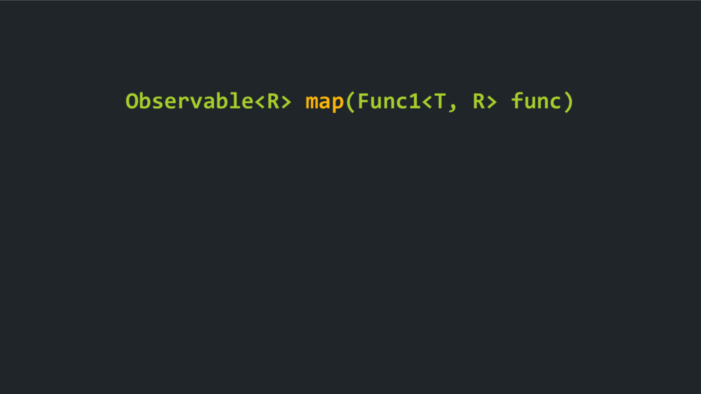 Observable<R> map(Func1<T, R> func)
