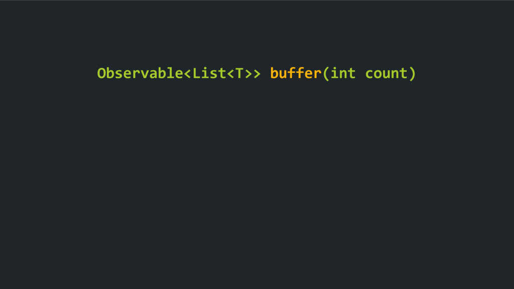 Observable<List<T>> buffer(int count)