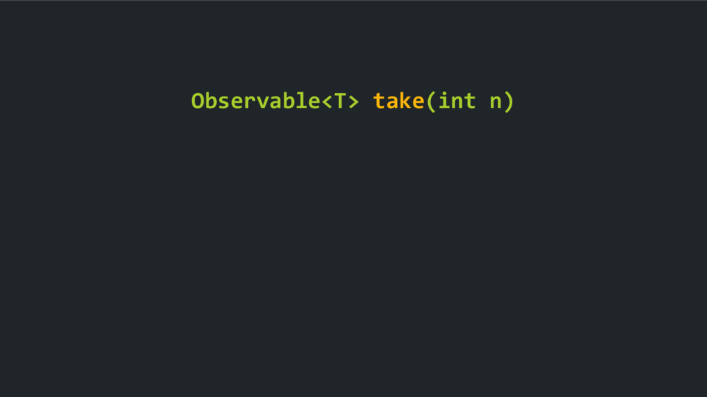Observable<T> take(int n)