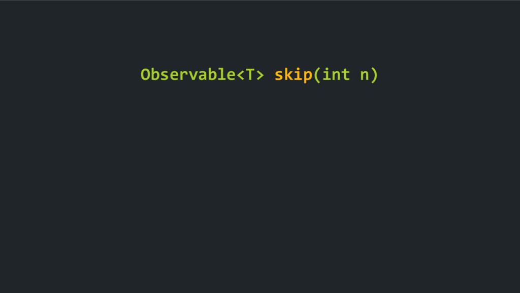 Observable<T> skip(int n)