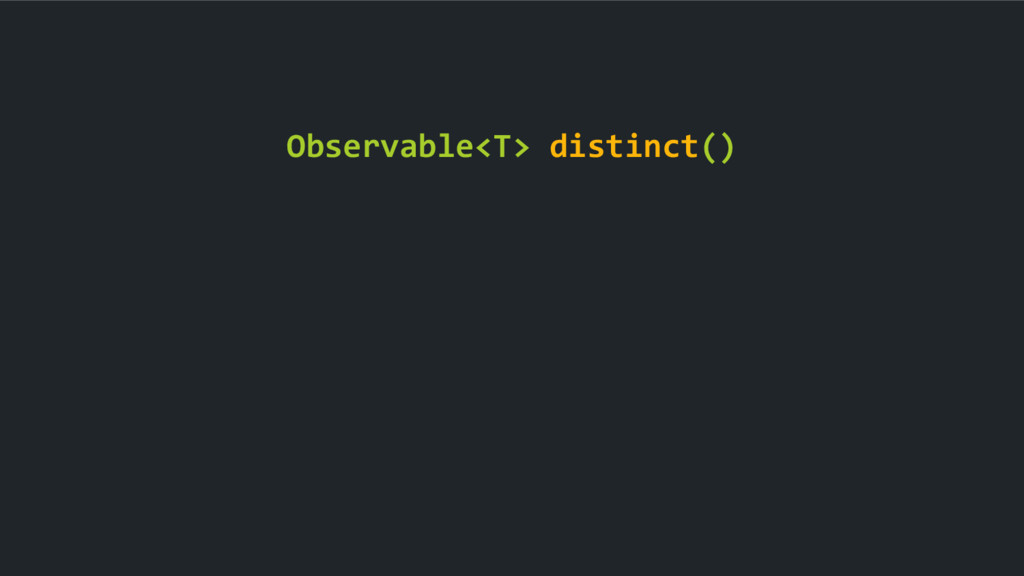 Observable<T> distinct()