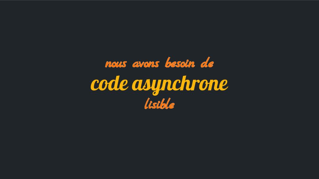 nous avons besoin de code asynchrone lisible