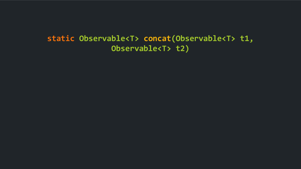 static Observable<T> concat(Observable<T> t1, O...
