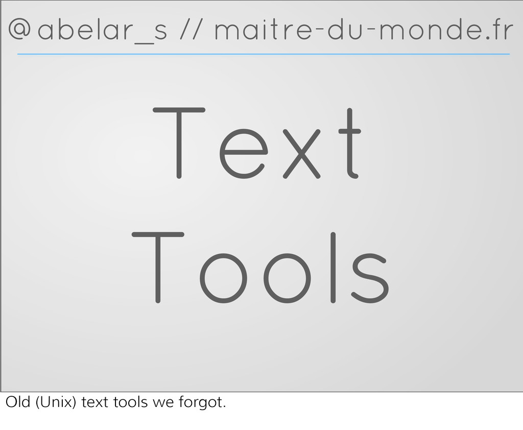 Text Tools @abelar_s // maitre-du-monde.fr Old ...