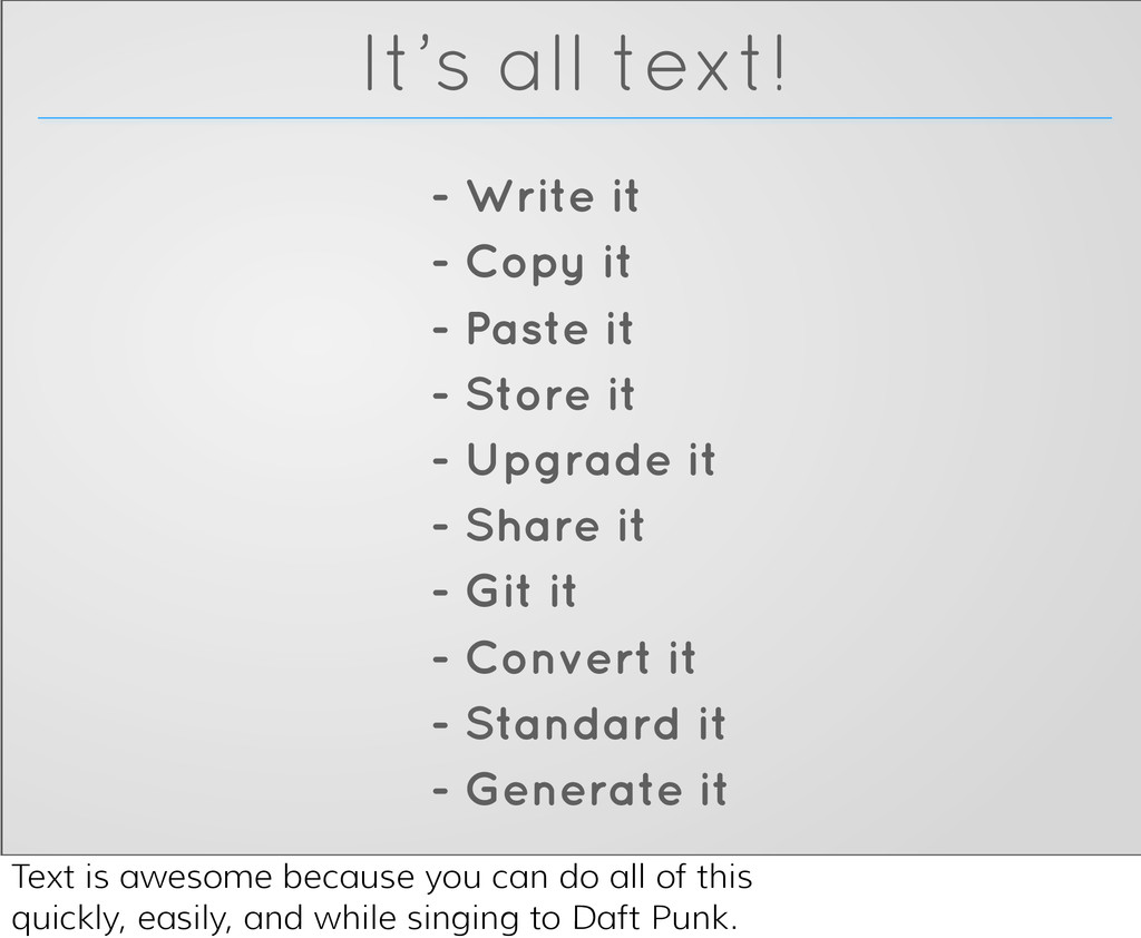 It's all text! - Write it - Copy it - Paste it ...