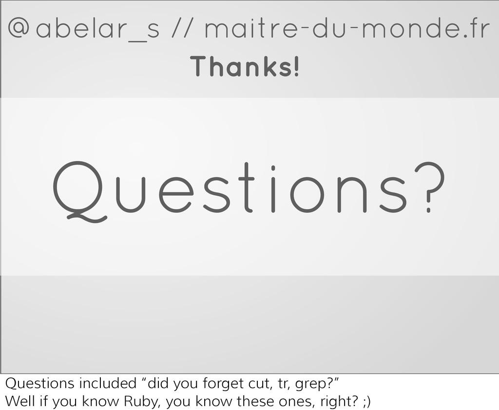 Questions? Thanks! @abelar_s // maitre-du-monde...