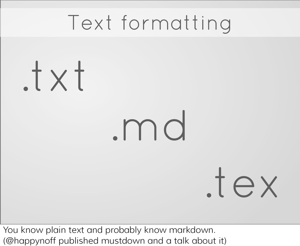 Text formatting .txt .md .tex You know plain te...