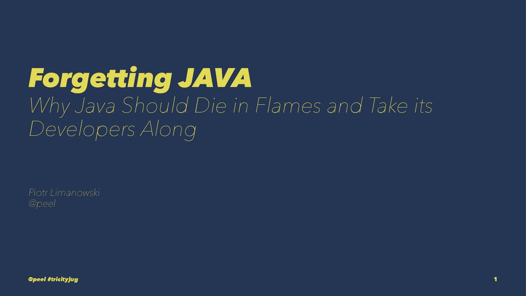 Forgetting JAVA Why Java Should Die in Flames a...