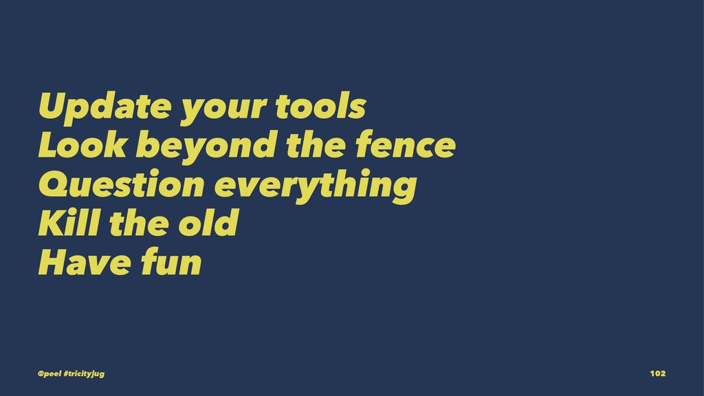 Update your tools Look beyond the fence Questio...