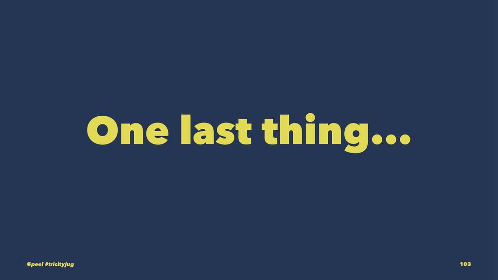 One last thing... @peel #tricityjug 103