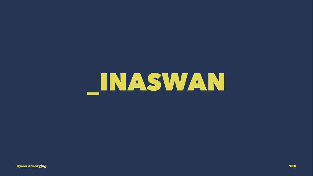 _INASWAN @peel #tricityjug 104