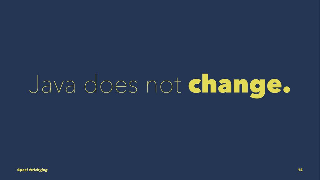 Java does not change. @peel #tricityjug 15