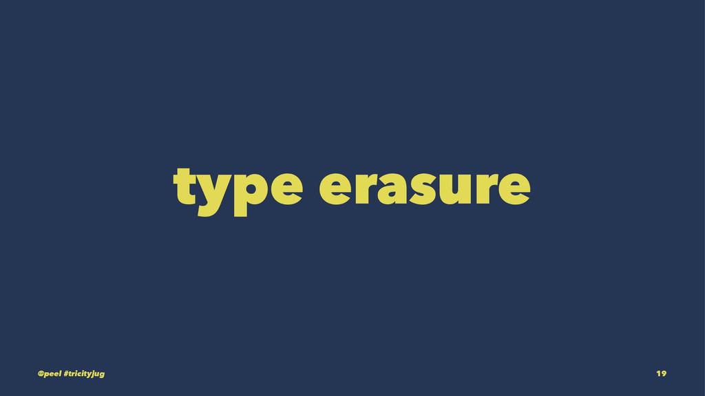 type erasure @peel #tricityjug 19