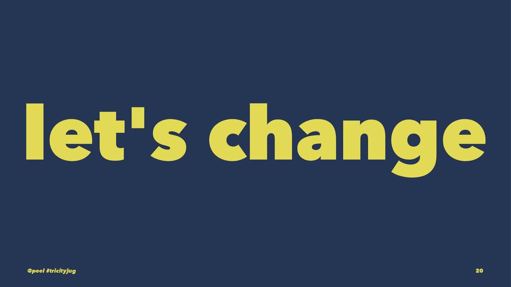 let's change @peel #tricityjug 20
