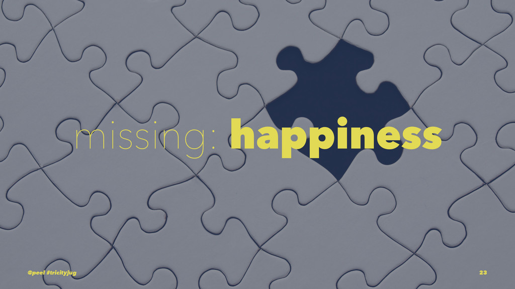 missing: happiness @peel #tricityjug 23
