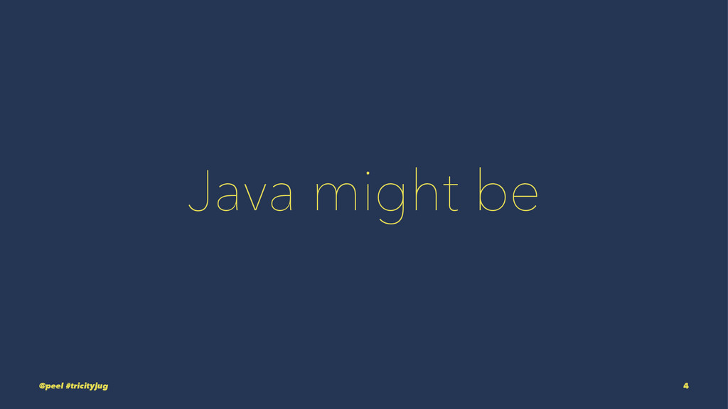 Java might be @peel #tricityjug 4