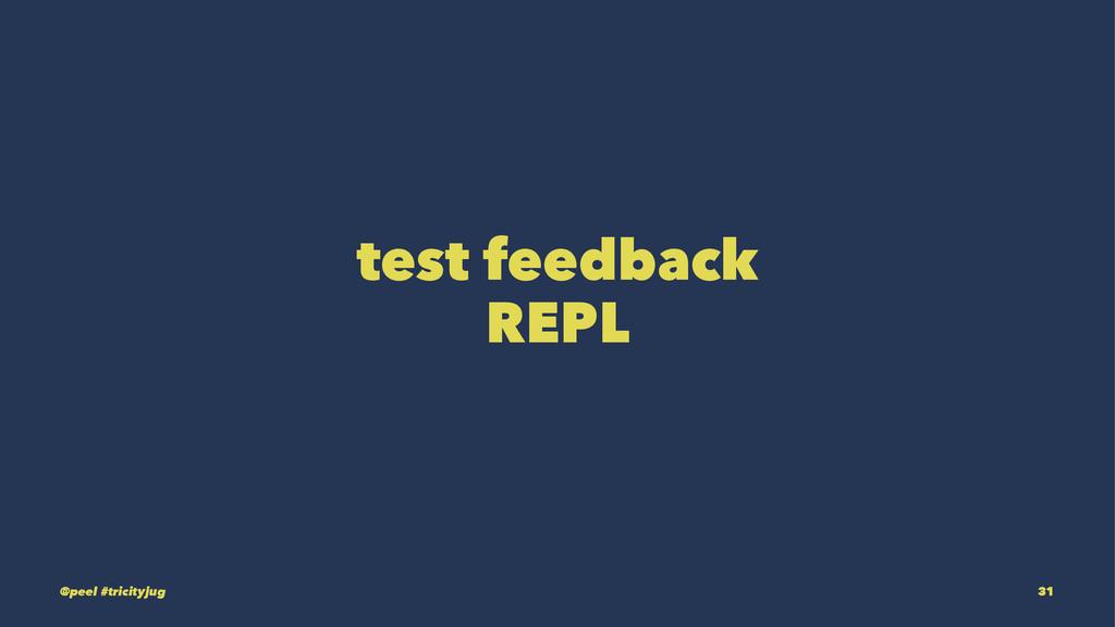 test feedback REPL @peel #tricityjug 31