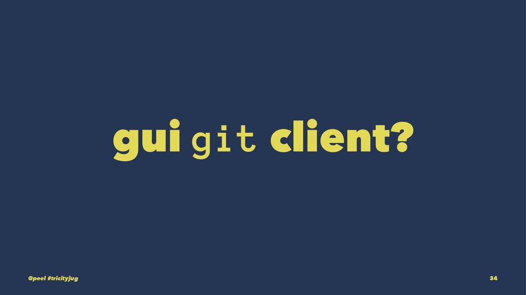 gui git client? @peel #tricityjug 34