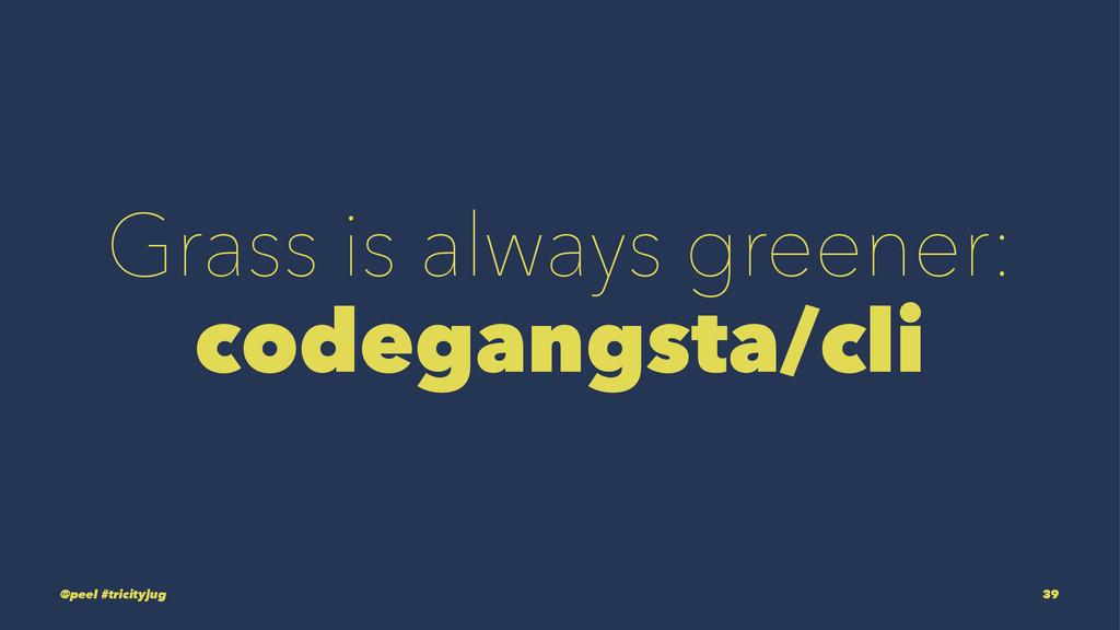 Grass is always greener: codegangsta/cli @peel ...