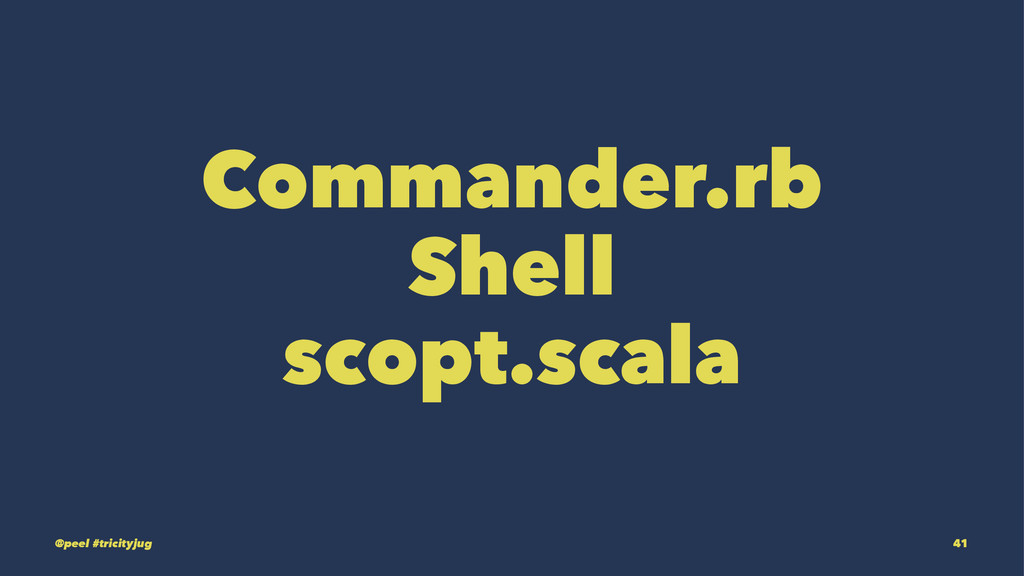Commander.rb Shell scopt.scala @peel #tricityju...