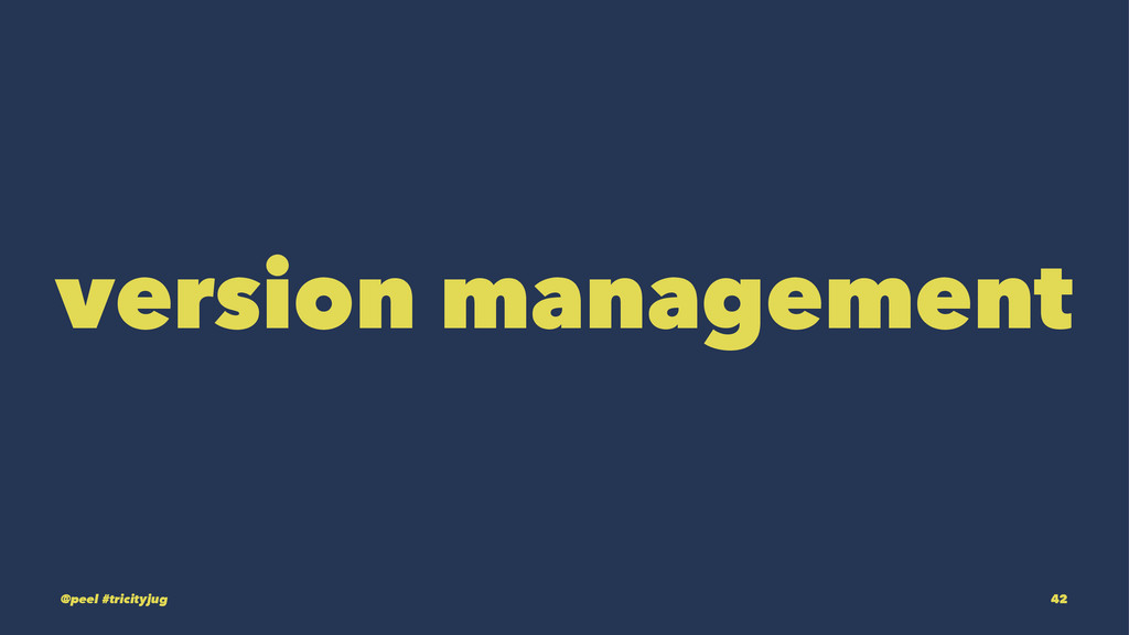 version management @peel #tricityjug 42