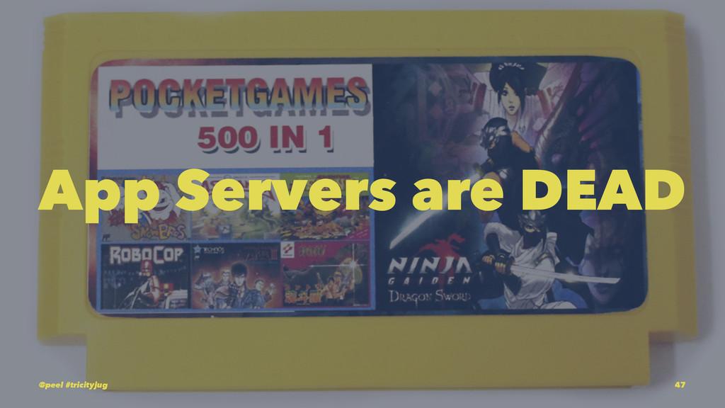 App Servers are DEAD @peel #tricityjug 47