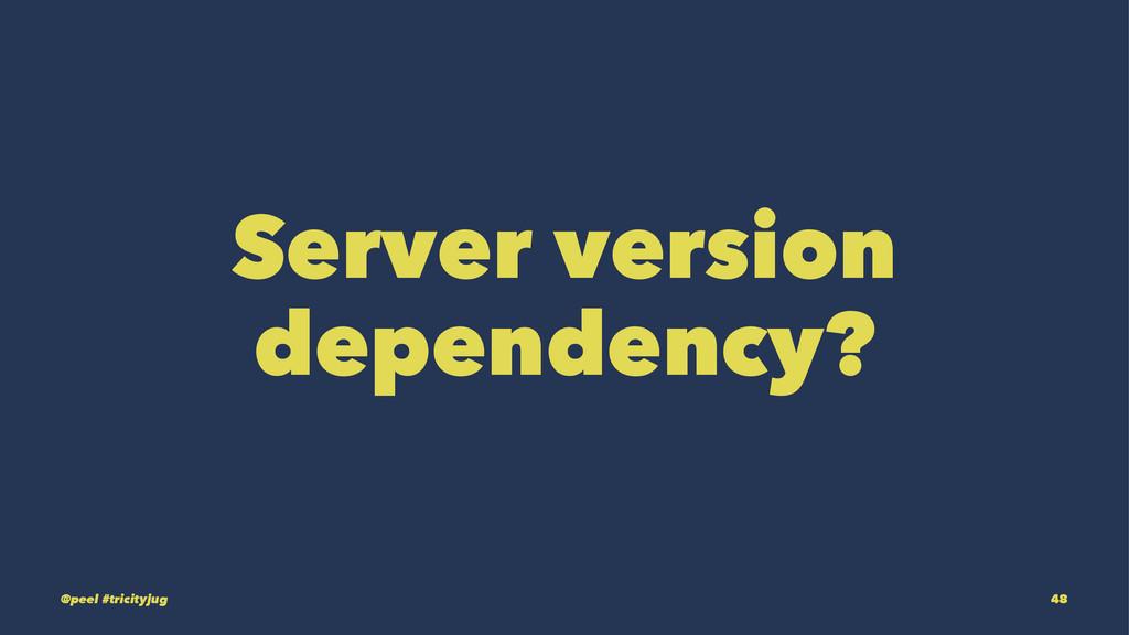 Server version dependency? @peel #tricityjug 48
