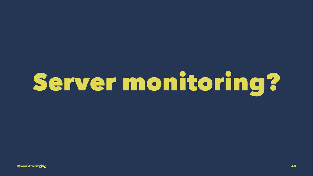 Server monitoring? @peel #tricityjug 49