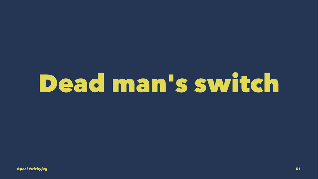 Dead man's switch @peel #tricityjug 51