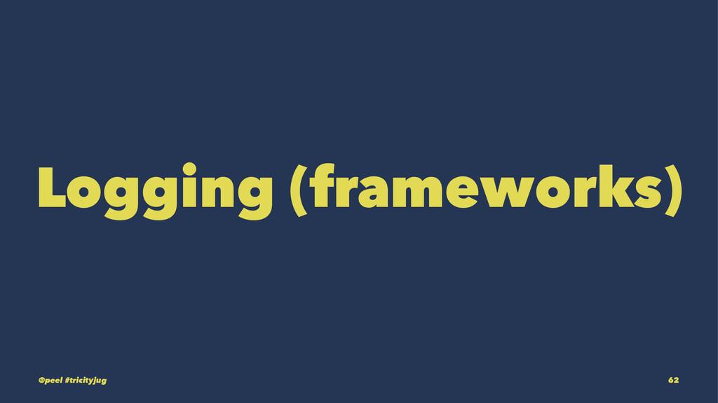 Logging (frameworks) @peel #tricityjug 62