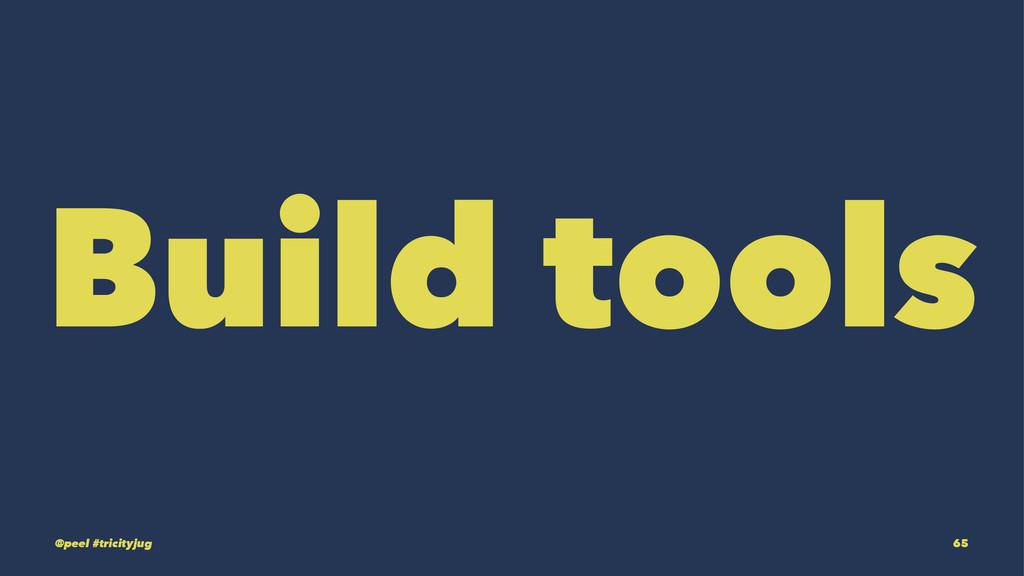 Build tools @peel #tricityjug 65