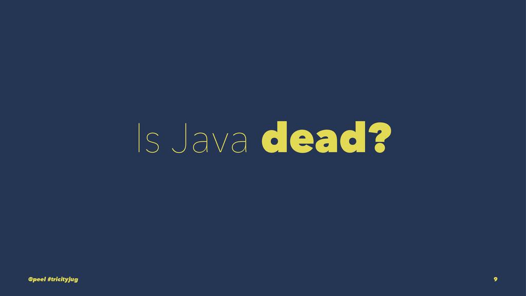 Is Java dead? @peel #tricityjug 9