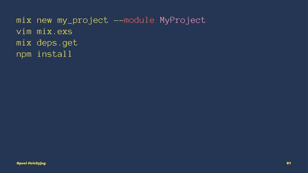 mix new my_project --module MyProject vim mix.e...